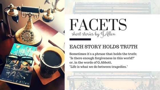 EACH STORY HOLDS TRUTH Facets by J.Allen